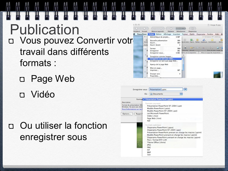 Publication Vous pouvez Convertir votre travail dans différents formats : Page Web Vidéo Ou utiliser la fonction enregistrer sous