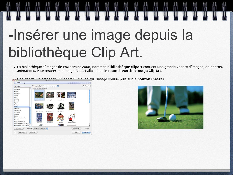 -Insérer une image depuis la bibliothèque Clip Art. La bibliothèque d'images de PowerPoint 2008, nommée bibliothèque clipart contient une grande varié