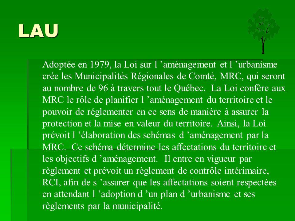 LAU Adoptée en 1979, la Loi sur l 'aménagement et l 'urbanisme crée les Municipalités Régionales de Comté, MRC, qui seront au nombre de 96 à travers t