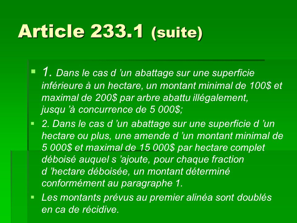 Article 233.1 (suite)   1. Dans le cas d 'un abattage sur une superficie inférieure à un hectare, un montant minimal de 100$ et maximal de 200$ par