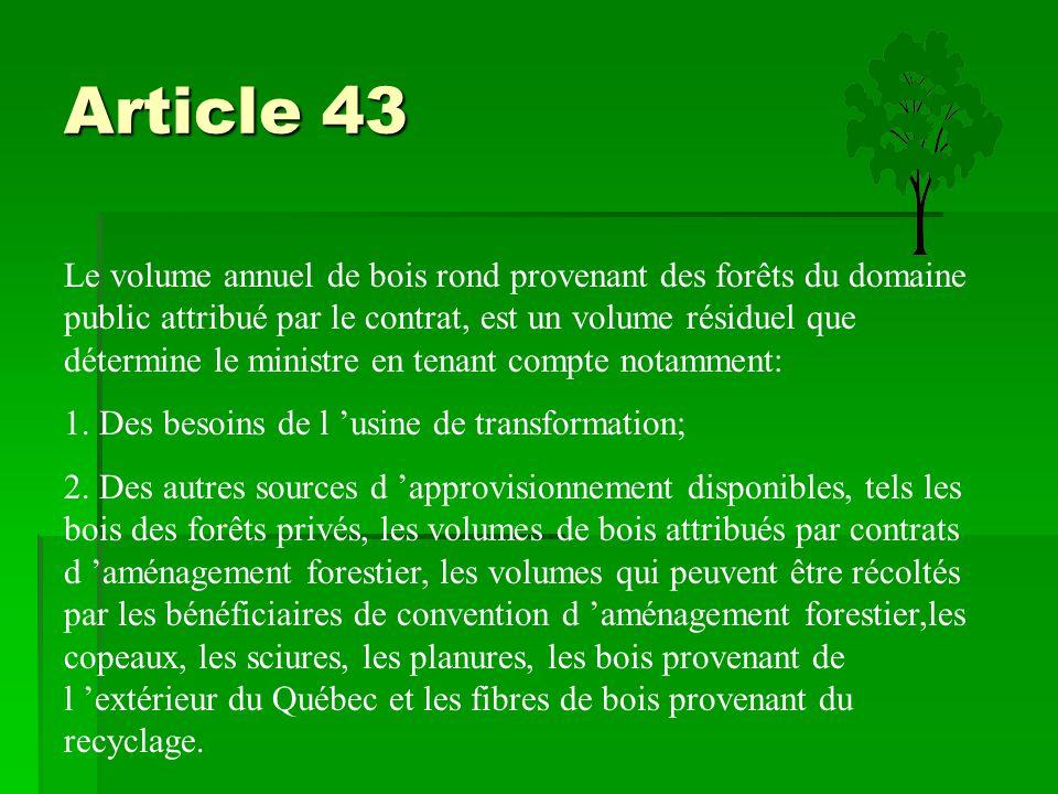 Article 43 Le volume annuel de bois rond provenant des forêts du domaine public attribué par le contrat, est un volume résiduel que détermine le minis