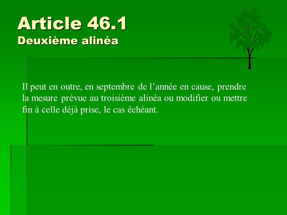 Article 46.1 Deuxième alinéa Il peut en outre, en septembre de l'année en cause, prendre la mesure prévue au troisième alinéa ou modifier ou mettre fi