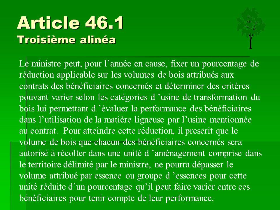 Article 46.1 Troisième alinéa Le ministre peut, pour l'année en cause, fixer un pourcentage de réduction applicable sur les volumes de bois attribués