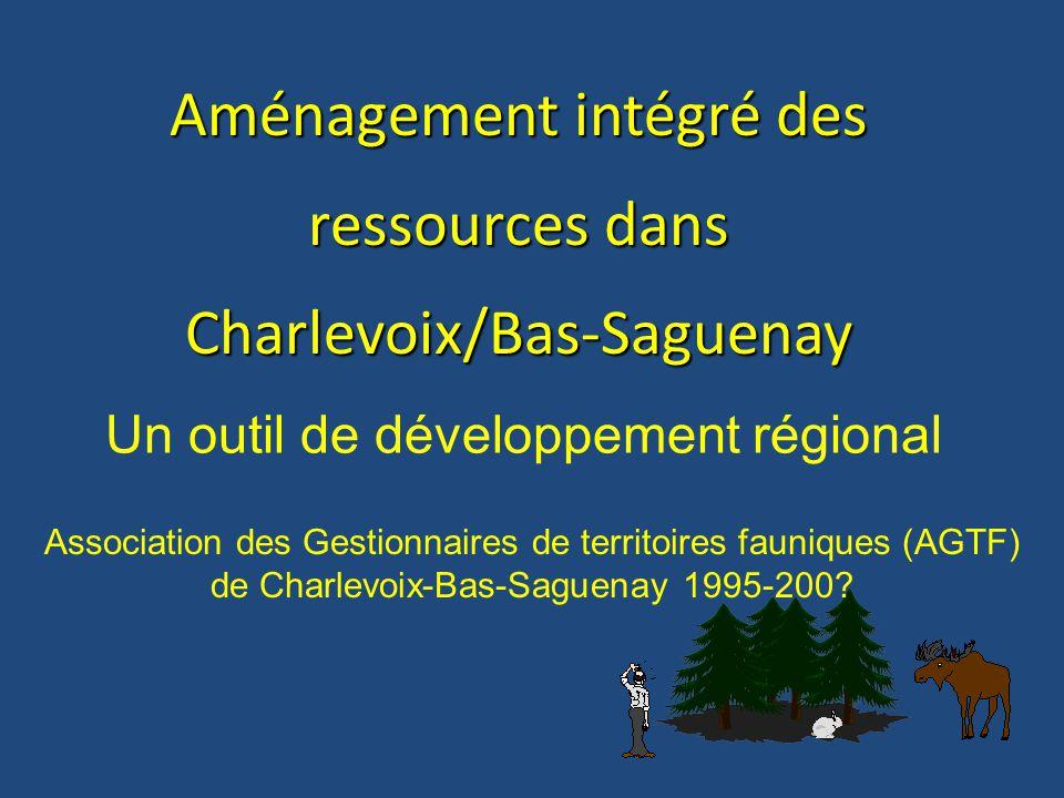 Aménagement intégré des ressources dans Charlevoix/Bas-Saguenay Association des Gestionnaires de territoires fauniques (AGTF) de Charlevoix-Bas-Saguenay 1995-200.