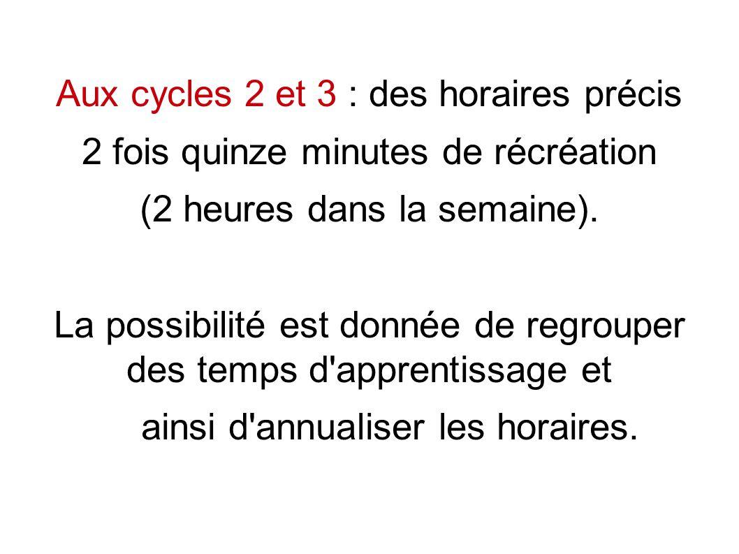 Aux cycles 2 et 3 : des horaires précis 2 fois quinze minutes de récréation (2 heures dans la semaine).