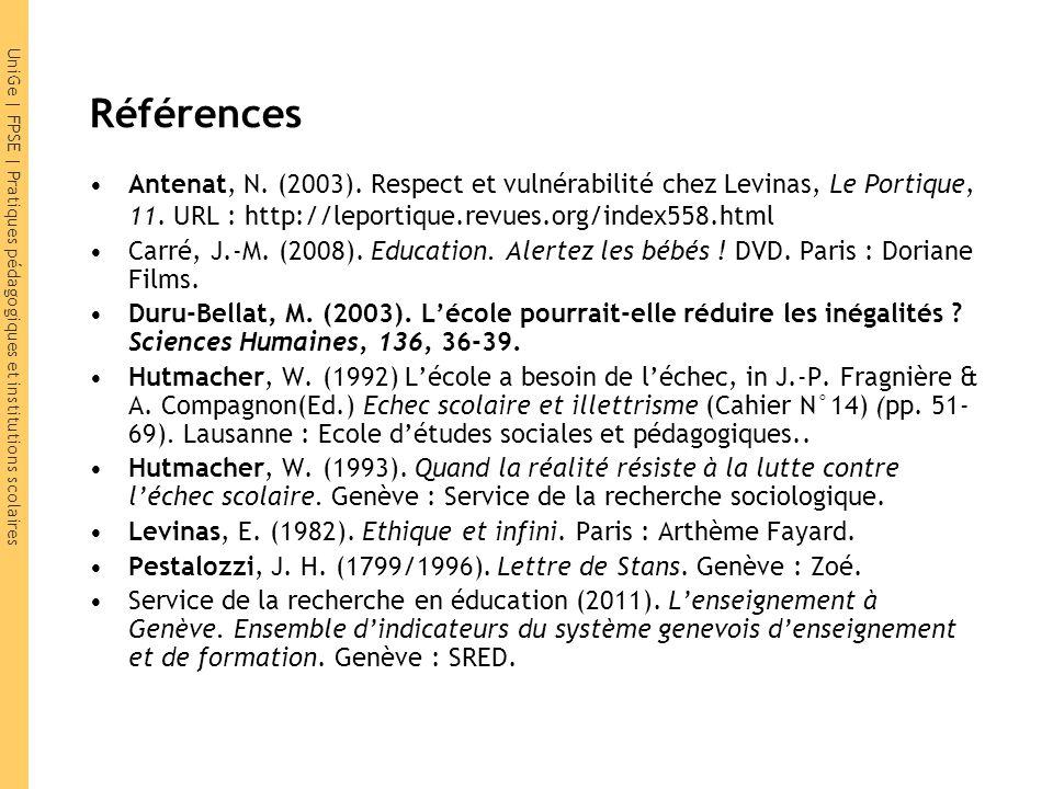 UniGe | FPSE | Pratiques pédagogiques et institutions scolaires Références Antenat, N. (2003). Respect et vulnérabilité chez Levinas, Le Portique, 11.