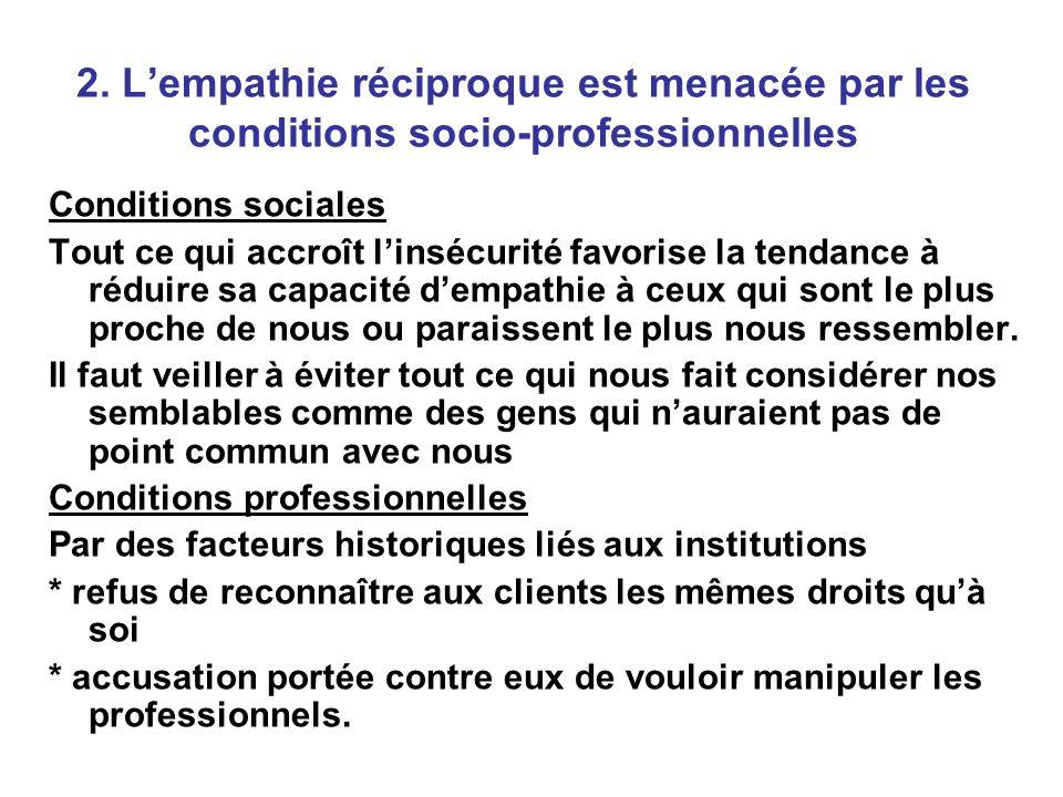 2. L'empathie réciproque est menacée par les conditions socio-professionnelles Conditions sociales Tout ce qui accroît l'insécurité favorise la tendan