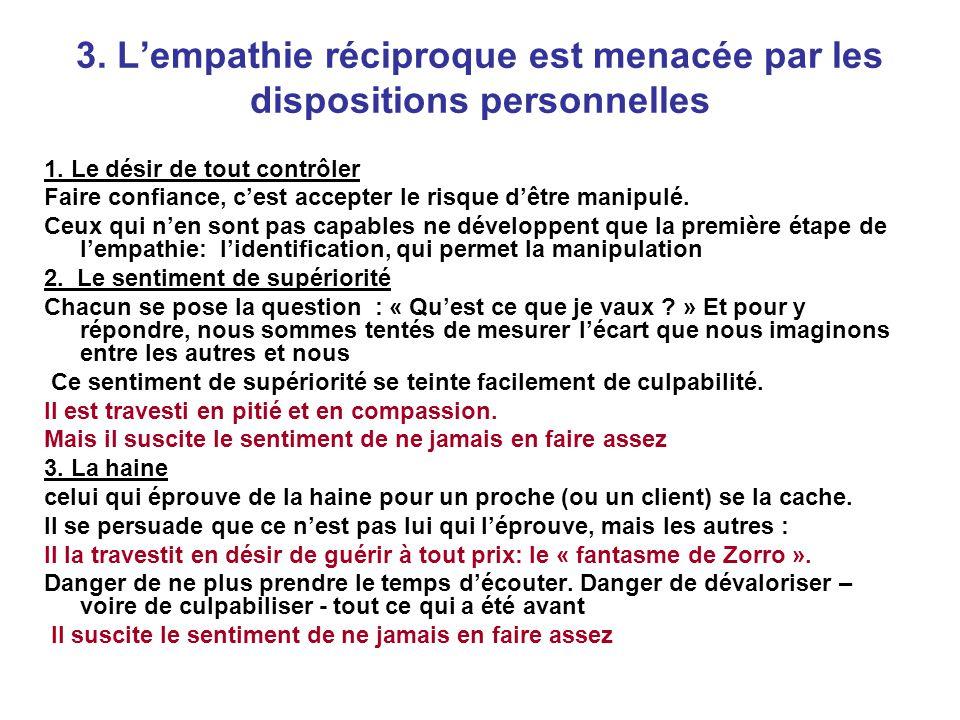 3. L'empathie réciproque est menacée par les dispositions personnelles 1. Le désir de tout contrôler Faire confiance, c'est accepter le risque d'être
