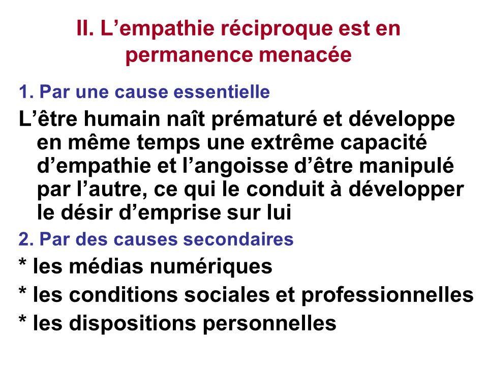 II. L'empathie réciproque est en permanence menacée 1. Par une cause essentielle L'être humain naît prématuré et développe en même temps une extrême c