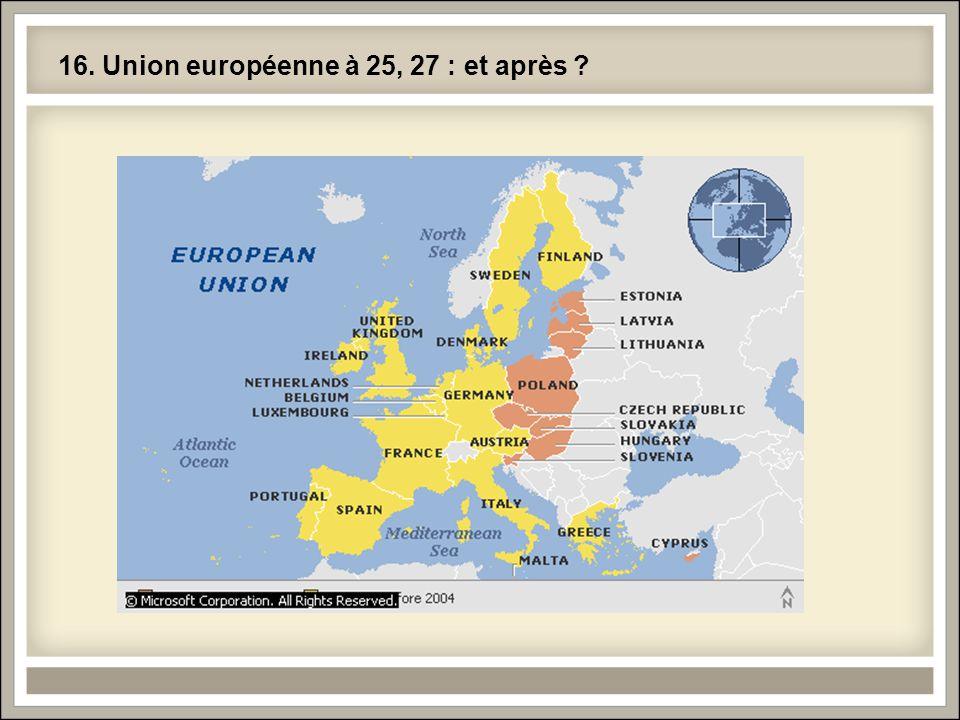 16. Union européenne à 25, 27 : et après ?