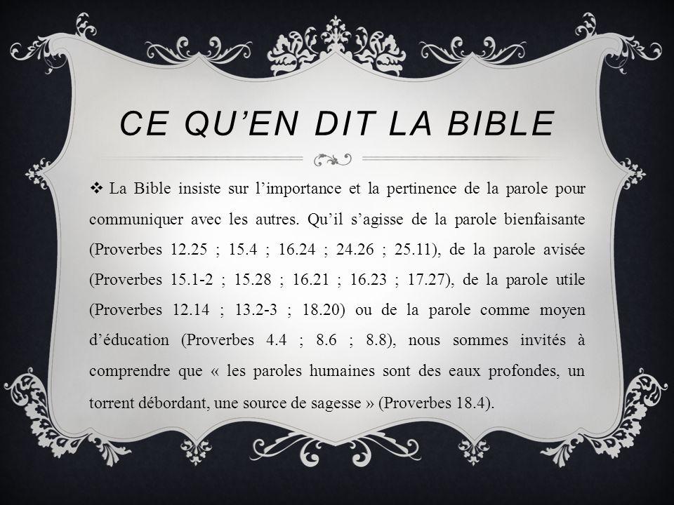 CE QU'EN DIT LA BIBLE  La Bible insiste sur l'importance et la pertinence de la parole pour communiquer avec les autres.