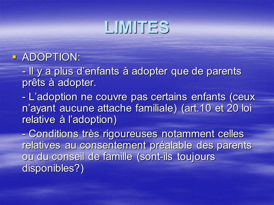 LIMITES  ADOPTION: - Il y a plus d'enfants à adopter que de parents prêts à adopter. - L'adoption ne couvre pas certains enfants (ceux n'ayant aucune