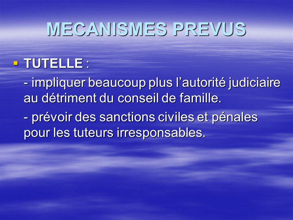 MECANISMES PREVUS  TUTELLE : - impliquer beaucoup plus l'autorité judiciaire au détriment du conseil de famille. - prévoir des sanctions civiles et p