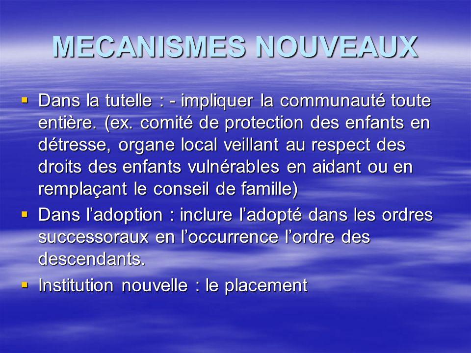 MECANISMES NOUVEAUX  Dans la tutelle : - impliquer la communauté toute entière. (ex. comité de protection des enfants en détresse, organe local veill