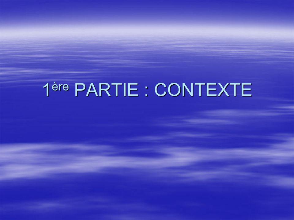 1 ère PARTIE : CONTEXTE