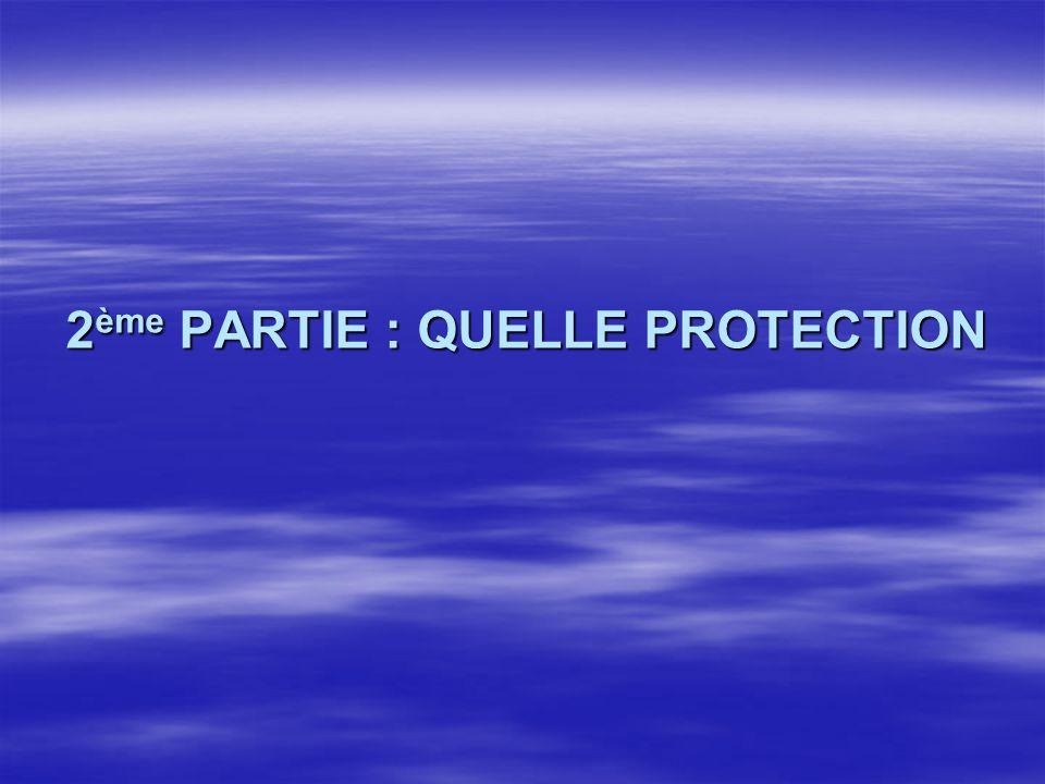 2 ème PARTIE : QUELLE PROTECTION