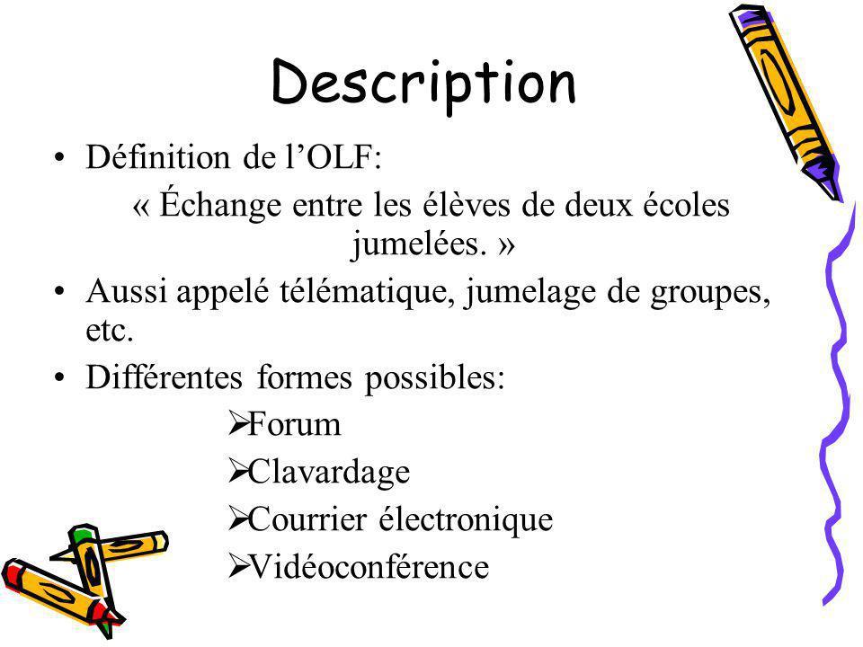 Description Définition de l'OLF: « Échange entre les élèves de deux écoles jumelées. » Aussi appelé télématique, jumelage de groupes, etc. Différentes