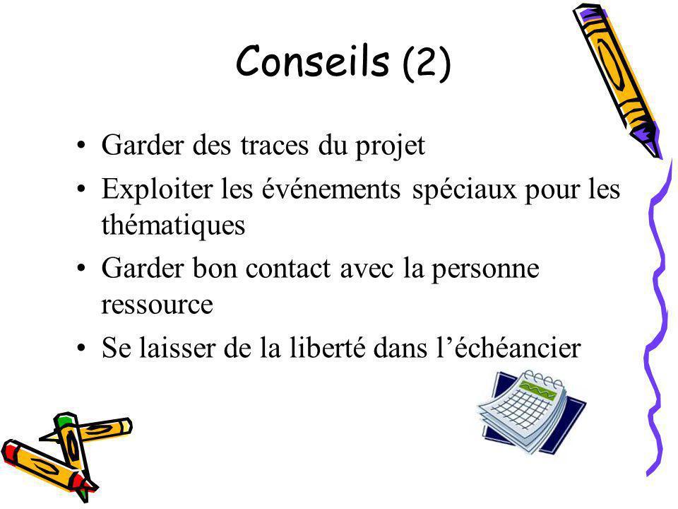 Garder des traces du projet Exploiter les événements spéciaux pour les thématiques Garder bon contact avec la personne ressource Se laisser de la liberté dans l'échéancier Conseils (2)