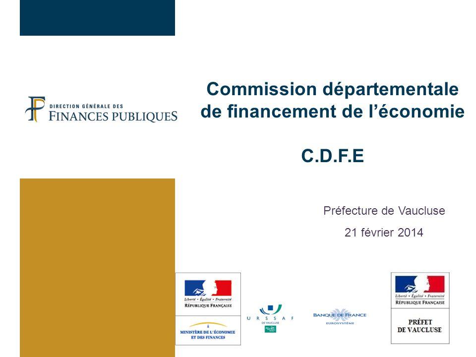 Commission départementale de financement de l'économie C.D.F.E Préfecture de Vaucluse 21 février 2014