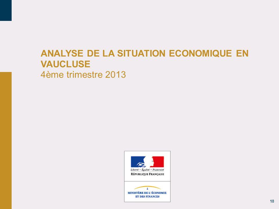 18 ANALYSE DE LA SITUATION ECONOMIQUE EN VAUCLUSE 4ème trimestre 2013