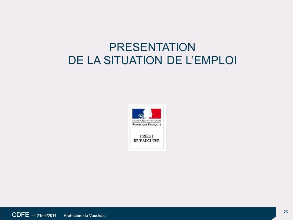 26 CDFE – 21/02/2014 Préfecture de Vaucluse PRESENTATION DE LA SITUATION DE L'EMPLOI