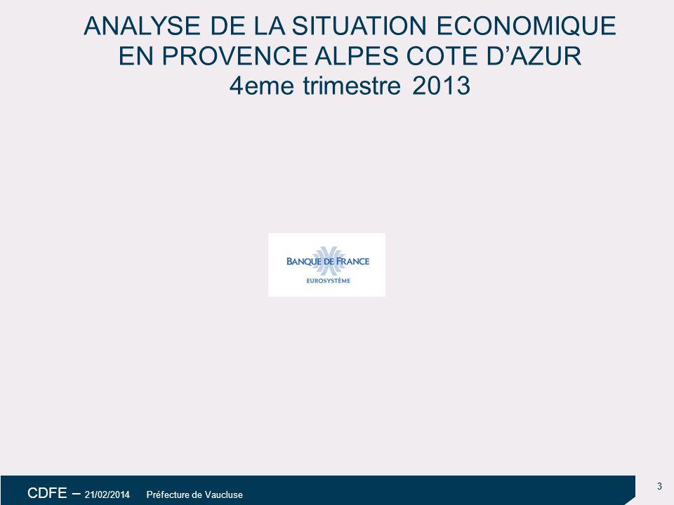 3 CDFE – 21/02/2014 Préfecture de Vaucluse ANALYSE DE LA SITUATION ECONOMIQUE EN PROVENCE ALPES COTE D'AZUR 4eme trimestre 2013