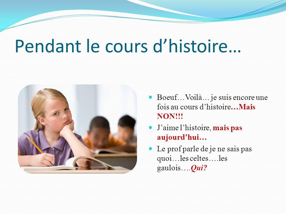 Pendant le cours d'histoire… Si la grande majorité des Québécois actuels ont pour ancêtres des Français, il est généralement accepté que ceux-ci descendent à leur tour d une ancienne civilisation disparue… celle des Gaulois.