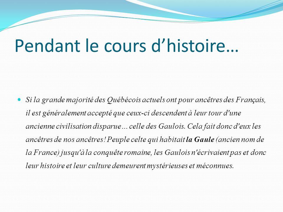 Pendant le cours d'histoire… Si la grande majorité des Québécois actuels ont pour ancêtres des Français, il est généralement accepté que ceux-ci desce