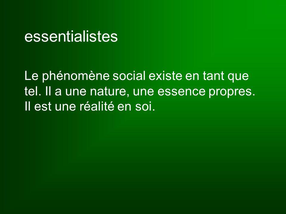 essentialistes Le phénomène social existe en tant que tel.