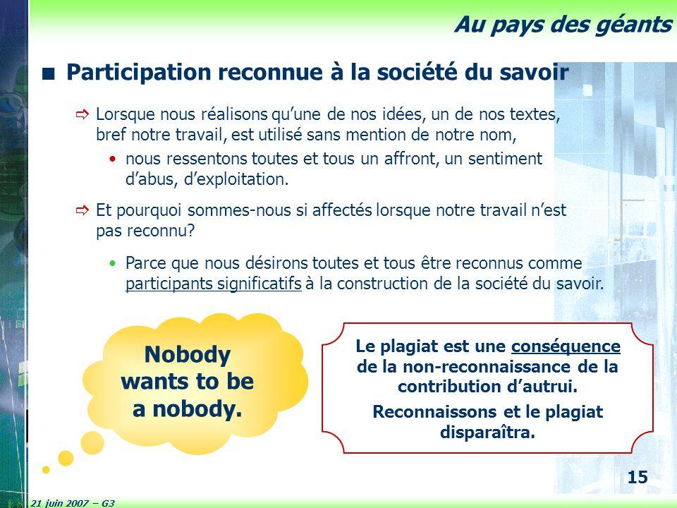 21 juin 2007 – G3 15 Au pays des géants Participation reconnue à la société du savoir Le plagiat est une conséquence de la non-reconnaissance de la co