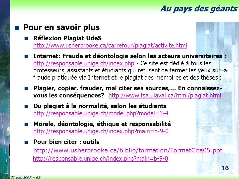 21 juin 2007 – G3 16 Au pays des géants Pour en savoir plus Réflexion Plagiat UdeS http://www.usherbrooke.ca/carrefour/plagiat/activite.html http://ww