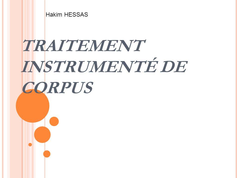 TRAITEMENT INSTRUMENTÉ DE CORPUS Hakim HESSAS