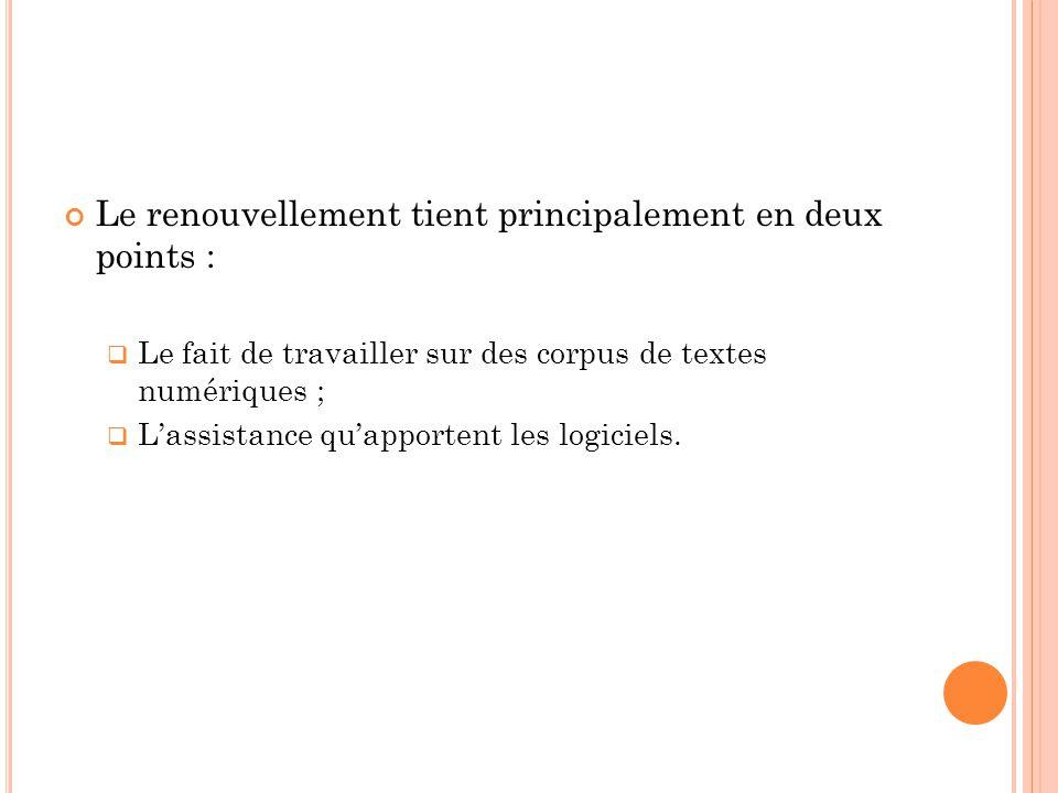 Le renouvellement tient principalement en deux points :  Le fait de travailler sur des corpus de textes numériques ;  L'assistance qu'apportent les