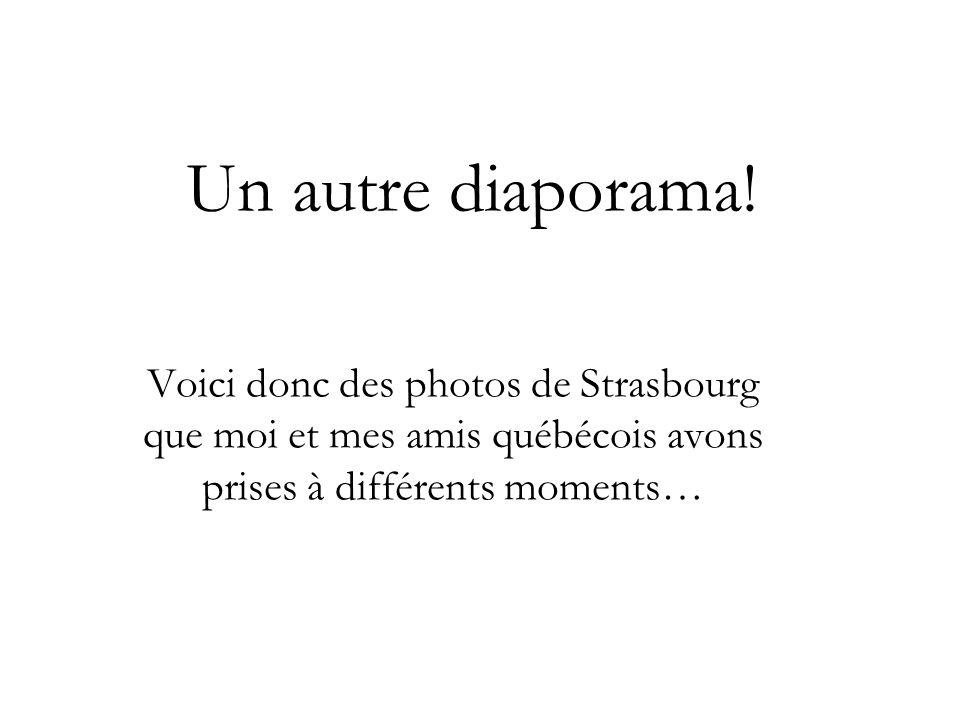 Un autre diaporama! Voici donc des photos de Strasbourg que moi et mes amis québécois avons prises à différents moments…