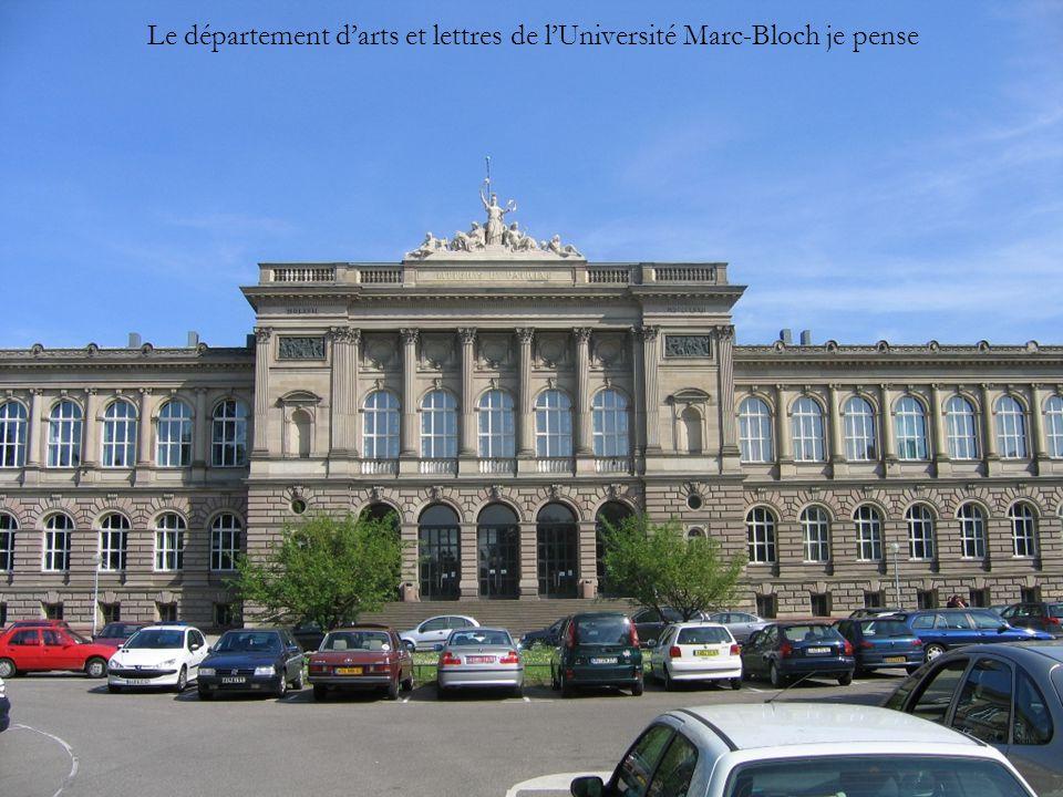 Le département d'arts et lettres de l'Université Marc-Bloch je pense