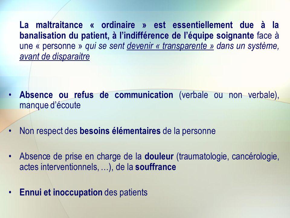 La maltraitance « ordinaire » est essentiellement due à la banalisation du patient, à l'indifférence de l'équipe soignante face à une « personne » qui