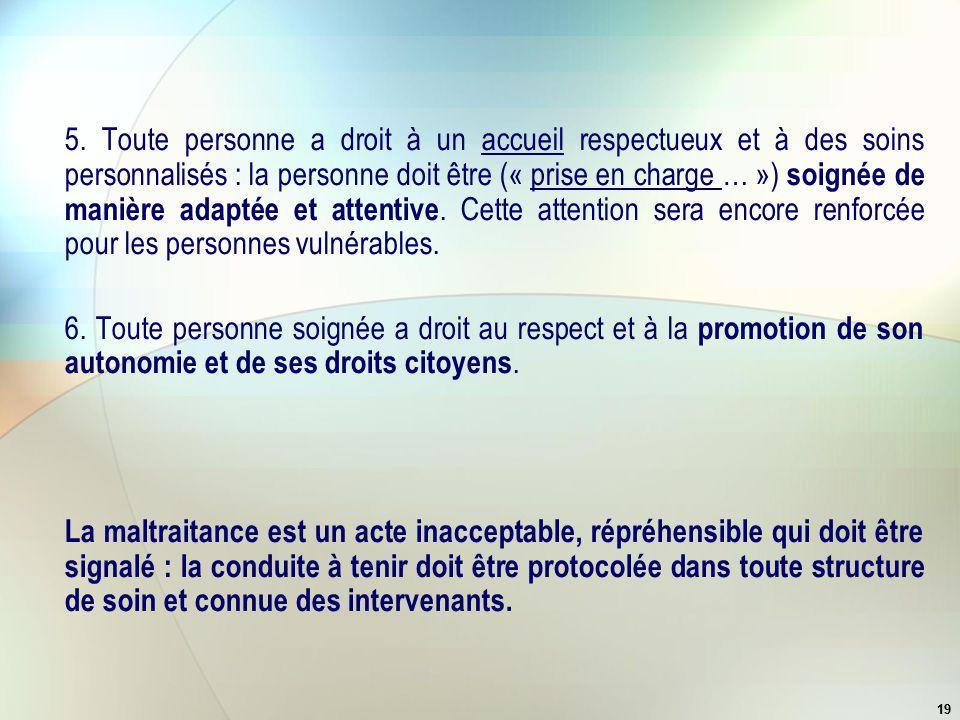 19 5. Toute personne a droit à un accueil respectueux et à des soins personnalisés : la personne doit être (« prise en charge … ») soignée de manière