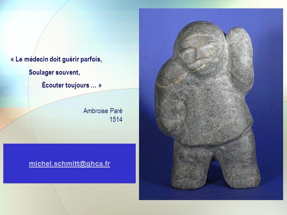 michel.schmitt@ghca.fr « Le médecin doit guérir parfois, Soulager souvent, Écouter toujours … » Ambroise Paré 1514