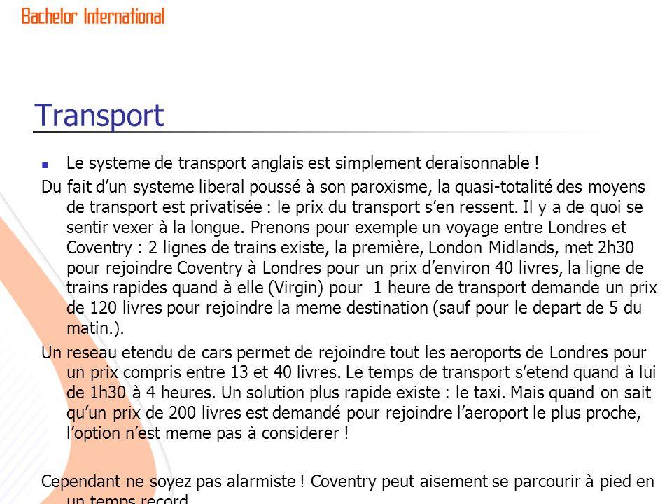 Transport Le systeme de transport anglais est simplement deraisonnable ! Du fait d'un systeme liberal poussé à son paroxisme, la quasi-totalité des mo