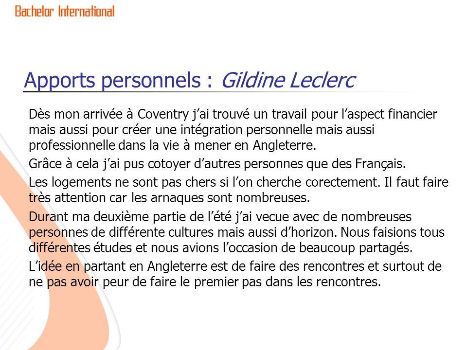 Apports personnels : Gildine Leclerc Dès mon arrivée à Coventry j'ai trouvé un travail pour l'aspect financier mais aussi pour créer une intégration p