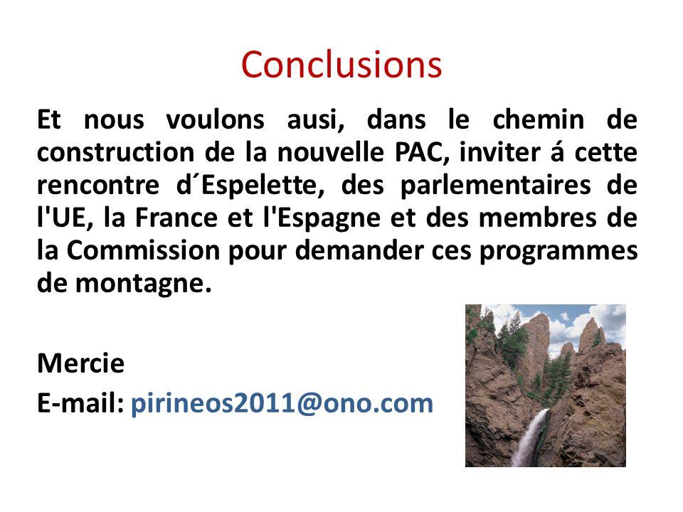 Conclusions Et nous voulons ausi, dans le chemin de construction de la nouvelle PAC, inviter á cette rencontre d´Espelette, des parlementaires de l UE, la France et l Espagne et des membres de la Commission pour demander ces programmes de montagne.