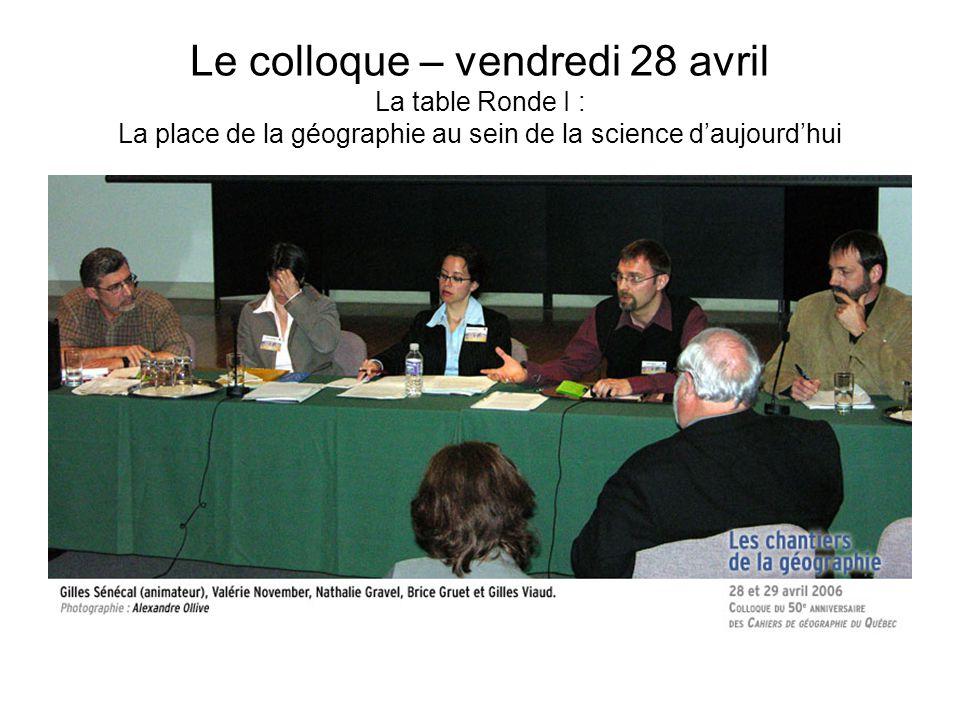 Le colloque – vendredi 28 avril La table Ronde I : La place de la géographie au sein de la science d'aujourd'hui