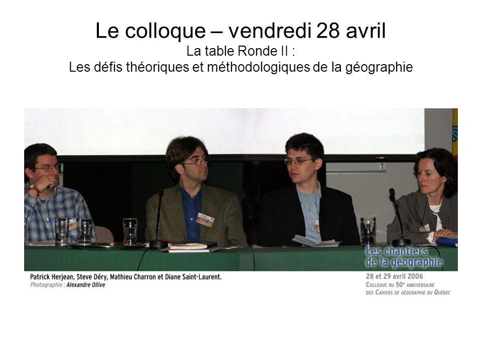 Le colloque – vendredi 28 avril La table Ronde II : Les défis théoriques et méthodologiques de la géographie