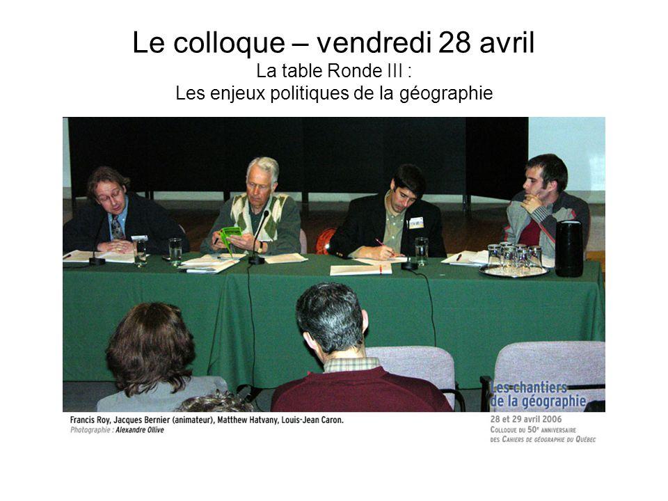 Le colloque – vendredi 28 avril La table Ronde III : Les enjeux politiques de la géographie