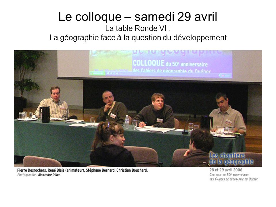 Le colloque – samedi 29 avril La table Ronde VI : La géographie face à la question du développement