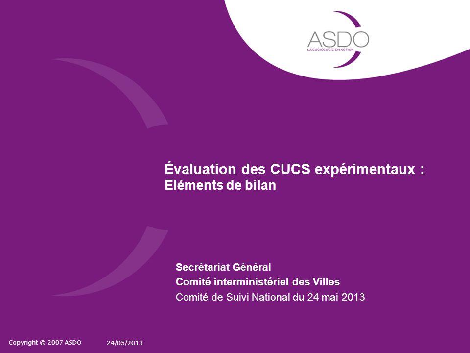 Copyright © 2007 ASDO 24/05/2013 Évaluation des CUCS expérimentaux : Eléments de bilan Secrétariat Général Comité interministériel des Villes Comité d
