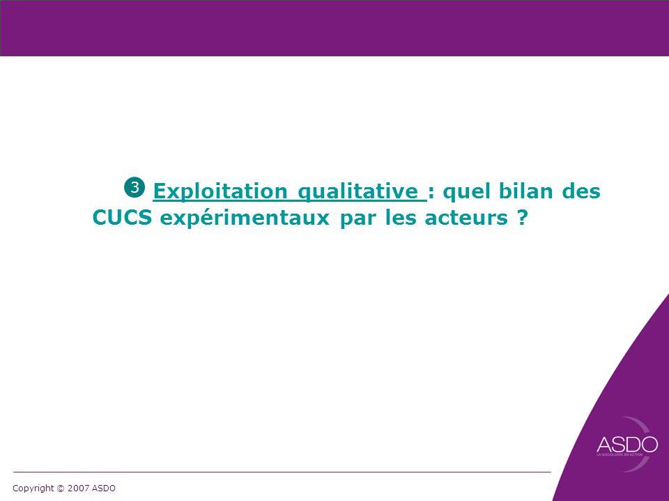 Copyright © 2007 ASDO Exploitation qualitative : quel bilan des CUCS expérimentaux par les acteurs ? 3