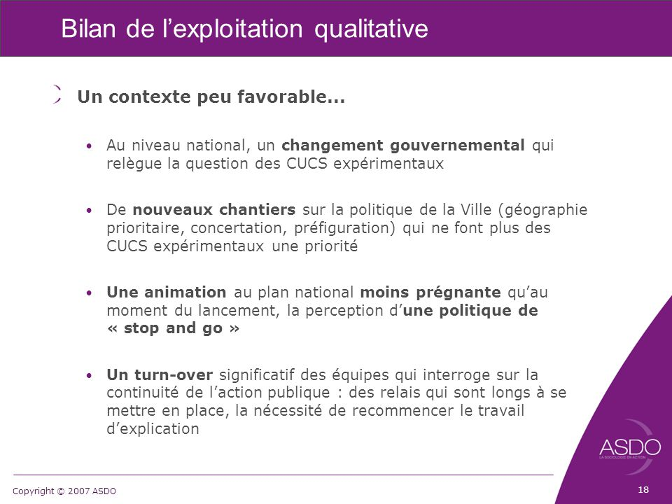 Copyright © 2007 ASDO Bilan de l'exploitation qualitative Un contexte peu favorable...