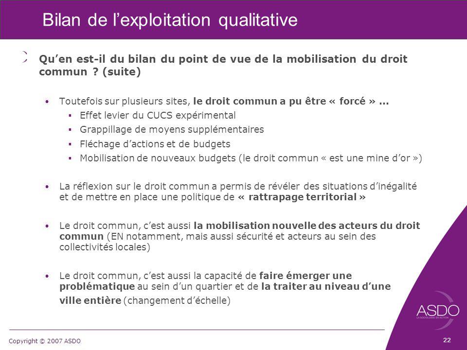 Copyright © 2007 ASDO Bilan de l'exploitation qualitative Qu'en est-il du bilan du point de vue de la mobilisation du droit commun ? (suite) Toutefois