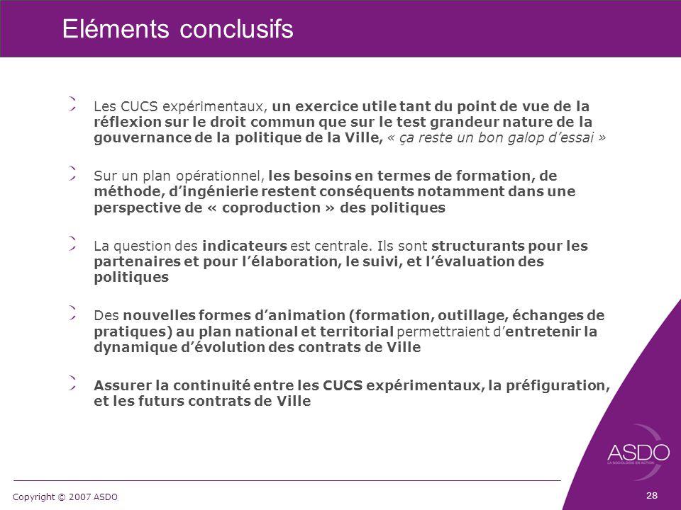 Copyright © 2007 ASDO Eléments conclusifs Les CUCS expérimentaux, un exercice utile tant du point de vue de la réflexion sur le droit commun que sur l